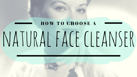 Natural Face Cleanser: Did you know that your natural face cleanser could be toxic? Here are four things to look for to ensure that you are buying truly safe and natural cleansers.
