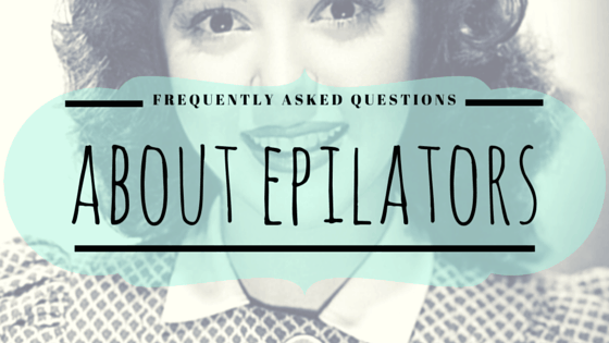 Do epilators work? Do epilators hurt? All your epilator questions answered in one place!