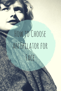 Best Epilator for Face: there are four things to look for when shopping for a facial epilator.